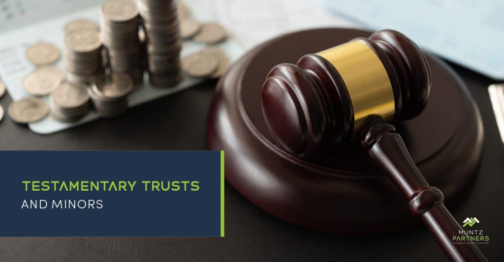 Testamentary trusts and minors   Muntz Partners