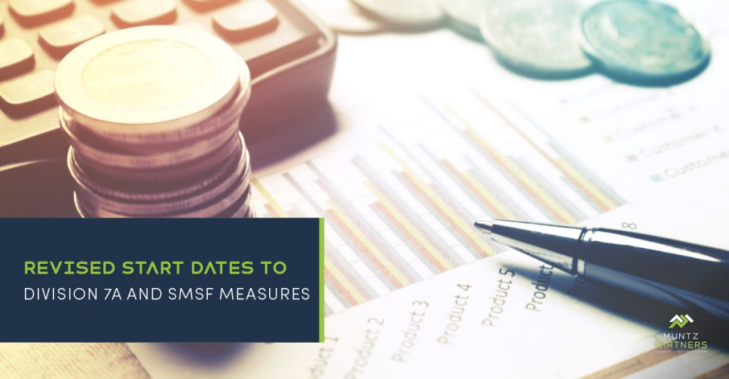 Revised start dates to Division 7A and SMSF measures | Muntz Partners